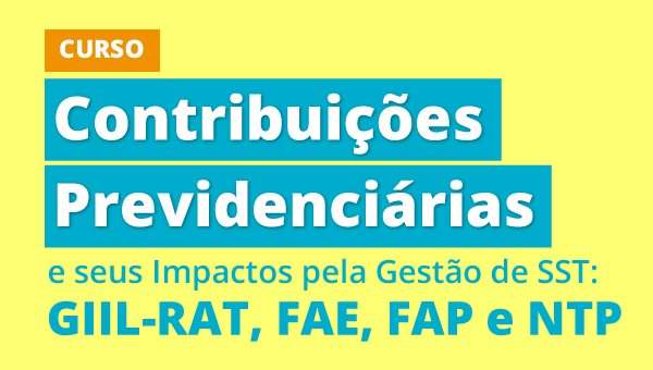 Curso Contribuições Previdenciárias e seus Impactos pela Gestão de SST